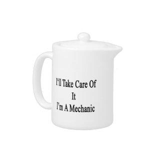 Tomaré el cuidado de él que soy mecánico