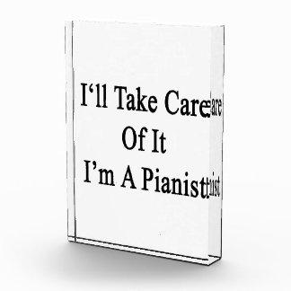 Tomaré el cuidado de él que soy pianista