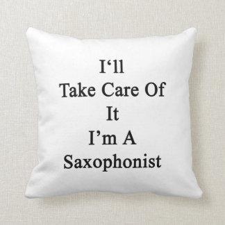 Tomaré el cuidado de él que soy un saxofonista cojin