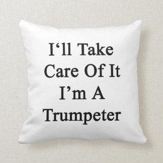 Tomaré el cuidado de él que soy un trompetista cojin