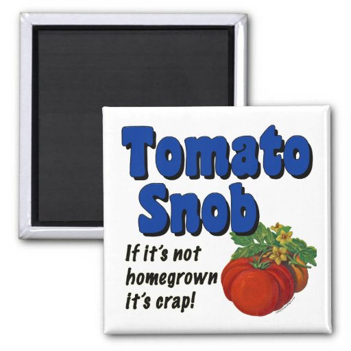Tomato Snob Funny Saying Magnet Refrigerator Magnets