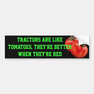 tomato, Tractors are like tomatoes, they're bet... Car Bumper Sticker