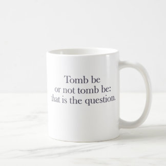 Tomb Be Or Not Tomb Be Coffee Mug