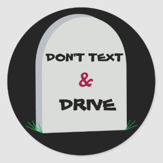 tombstone2, DON'T TEXT, &, DRIVE Classic Round Sticker