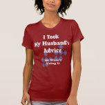 Tomé el consejo de mi marido camiseta