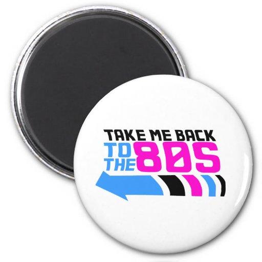 Tómeme de nuevo a los años 80 imán redondo 5 cm