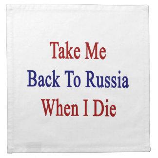 Tómeme de nuevo a Rusia cuando muero Servilletas Imprimidas