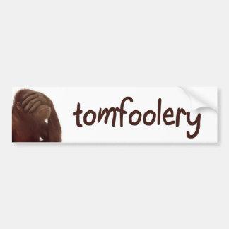 tomfoolery bumper stickers