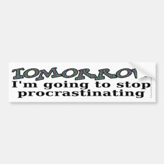 Tomorrow...I'm going to stop procrastinating Bumper Sticker