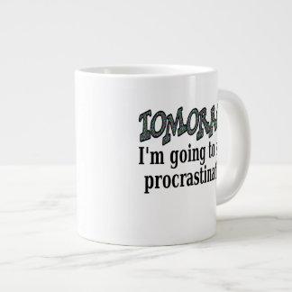 Tomorrow...I'm going to stop procrastinating Giant Coffee Mug