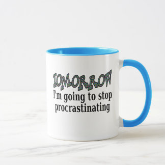 Tomorrow...I'm going to stop procrastinating Mug
