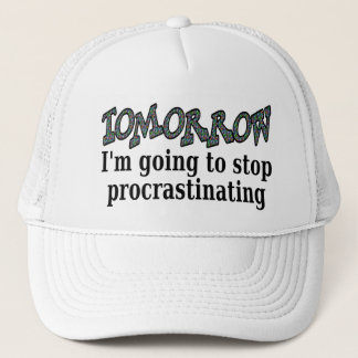 Tomorrow...I'm going to stop procrastinating Trucker Hat