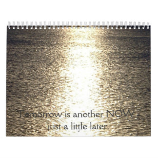 Tomorrow in another NOW - just a little later.... Calendars