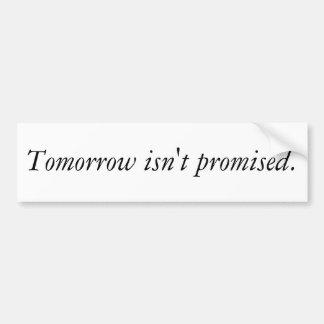 Tomorrow isn't promised. car bumper sticker