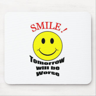 Tomorrow Will be Worse Mousepads