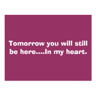 Tomorrow you will still be here....In my heart. Postcard