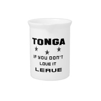 Tonga If you don't love it, Leave Pitcher