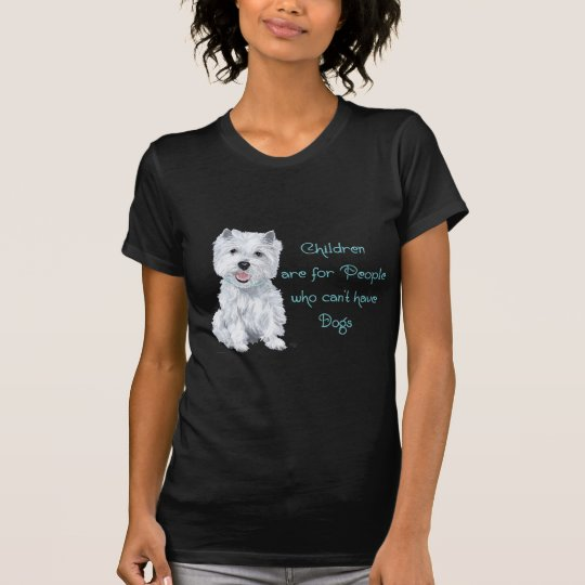 Tongue in Cheek Westie Wisdom - Children . . . T-Shirt