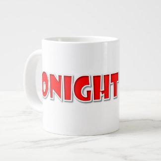 Tonight Again Giant Coffee Mug