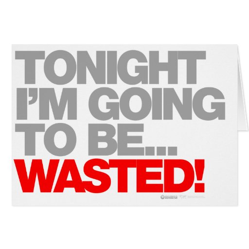 Tonight I'm Gona Be Wasted - Drunk Beer Bar Pub Card