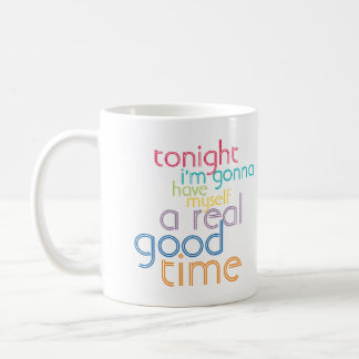 Tonight I'm gonna have myself a real good time Mugs