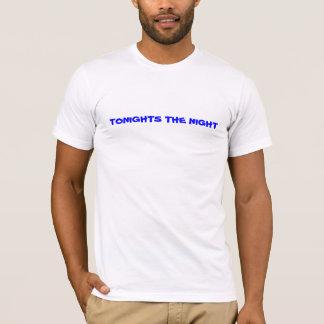 TONIGHTS THE NIGHT T-Shirt