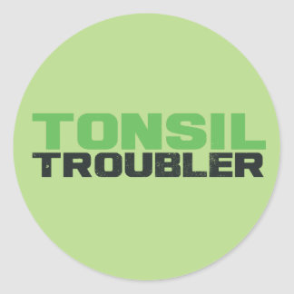 Tonsil troubler classic round sticker