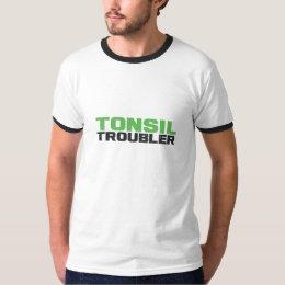 Tonsil troubler T-Shirt
