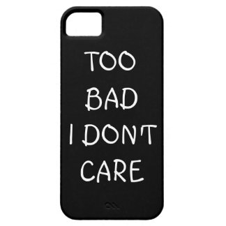 Too Bad I Don't Care iPhone Case iPhone 5 Cover