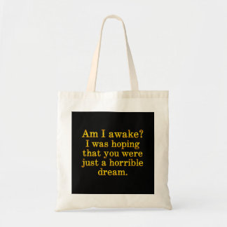 Too bad I'm awake Tote Bags