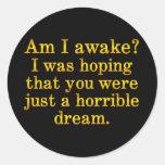 Too bad I'm awake Classic Round Sticker