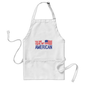 Too bad you're not AMERICAN Adult Apron