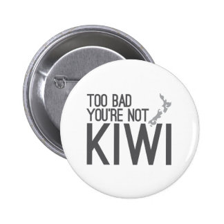 Too bad you're not KIWI (NEW ZEALAND) Button