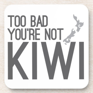 Too bad you're not KIWI (NEW ZEALAND) Drink Coasters