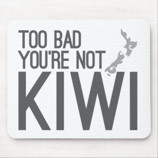 Too bad you're not KIWI (NEW ZEALAND) Mouse Pad
