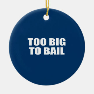 TOO BIG TO BAIL Double-Sided CERAMIC ROUND CHRISTMAS ORNAMENT