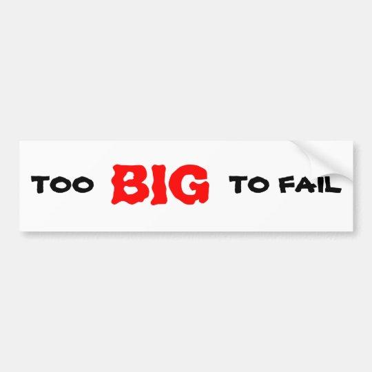 TOO BIG TO FAIL BUMPER STICKER