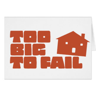 Too Big To Fail Greeting Cards