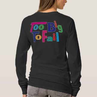 Too Big to Fail!  Colorful and Customizable T-Shirt