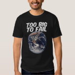 TOO BIG TO FAIL - EARTH SHIRTS