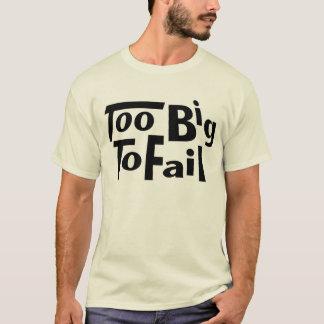 Too Big to Fail!  Funny T-Shirt