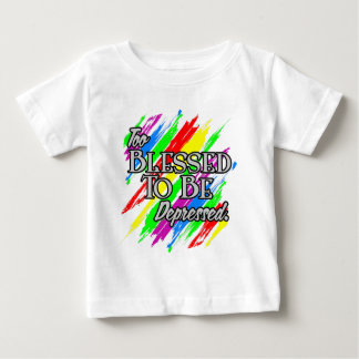 Too Blessed To be Depressed Infant T-shirt