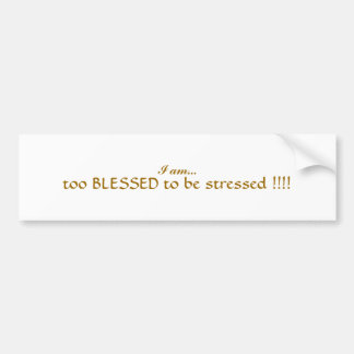 too BLESSED to be str... - Customized Bumper Sticker