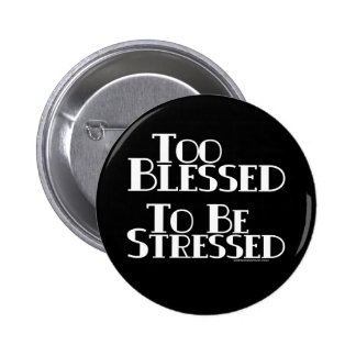 Too Blessed to be Stressed Button