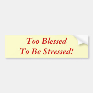 Too Blessed To Be Stressed! Car Bumper Sticker