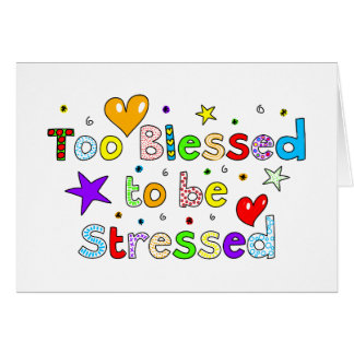 Too Blessed To Be Stressed Card