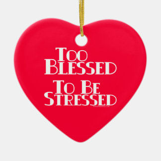 Too Blessed to be Stressed Ceramic Ornament