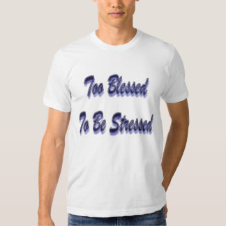 Too Blessed To be Stressed in Blue T-shirt