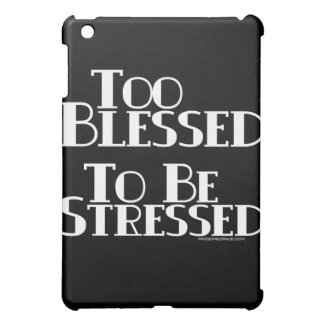 Too Blessed to be Stressed Cover For The iPad Mini