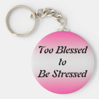 Too Blessed to be Stressed Basic Round Button Keychain